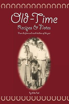 Old Time Recipes and Notes: From the Farm and Ranch Kitchens of the Past 9781440130816