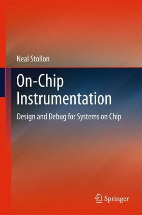 On-Chip Instrumentation: Design and Debug for Systems on Chip 9781441975621