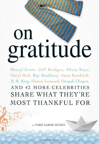On Gratitude: Sheryl Crow, Jeff Bridges, Alicia Keys, Daryl Hall, Ray Bradbury, Anna Kendrick, B.B. King, Elmore Leonard, Deepak Cho 9781440505942