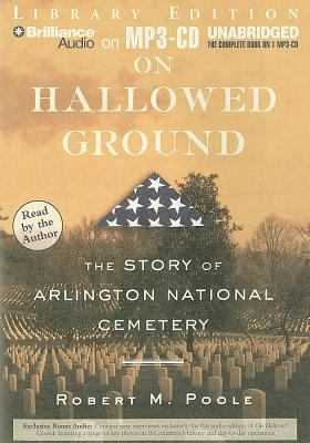 On Hallowed Ground: The Story of Arlington National Cemetery 9781441868251