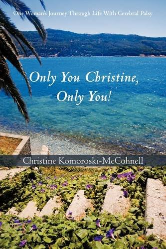 Only You Christine, Only You!: One Woman's Journey Through Life with Cerebral Palsy 9781440130922