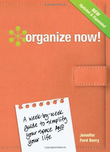 Organize Now!: A Week-By-Week Guide to Simplify Your Space and Your Life! 9781440308635