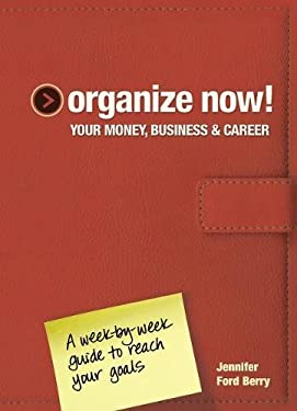 Organize Now! Your Money, Business & Career: A Week-By-Week Guide to Reach Your Goals 9781440310256