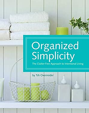 Organized Simplicity: The Clutter-Free Approach to Intentional Living 9781440302633