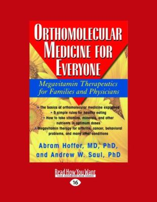 Orthomolecular Medicine for Everyone: Megavitamin Therapeutics for Families and Physicians (Large Print 16pt) 9781442969858