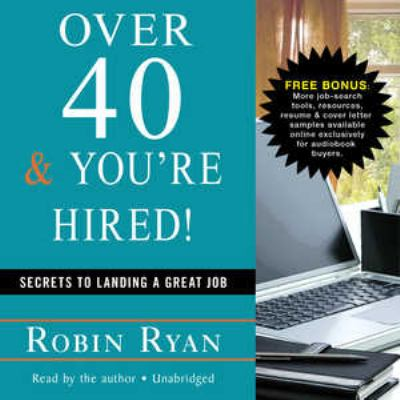 Over 40 & You're Hired!: Secrets to Landing a Great Job 9781441715586