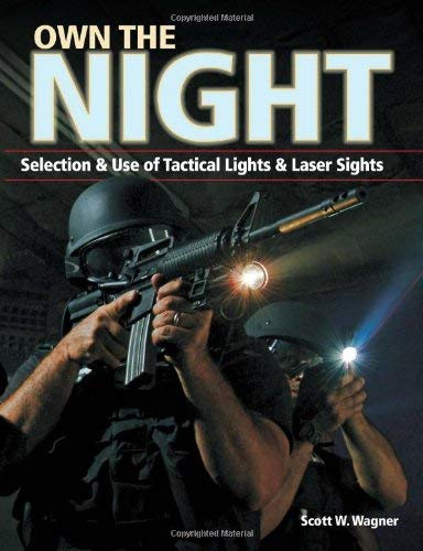 Own the Night: Selection & Use of Tactical Lights & Laser Sights 9781440203718