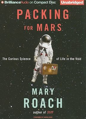 Packing for Mars: The Curious Science of Life in the Void 9781441876621