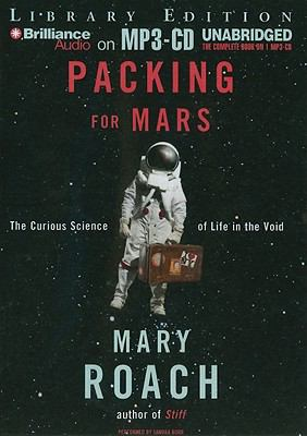 Packing for Mars: The Curious Science of Life in the Void 9781441876652