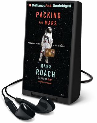 Packing for Mars: The Curious Science of Life in the Void [With Earbuds] 9781441878960