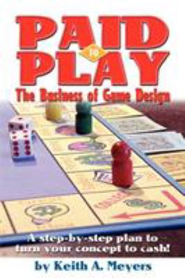 Paid to Play: The Business of Game Design 9781440104169