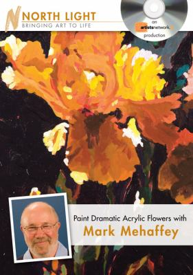 Paint Dramatic Acrylic Flowers with Mark Mehaffey 9781440308758
