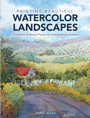 Painting Beautiful Watercolor Landscapes: Transform ordinary places into extraordinary scenes 9781440329579