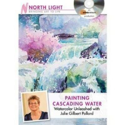 Painting Cascading Water - Watercolor Unleashed with Julie Gilbert Pollard 9781440312908