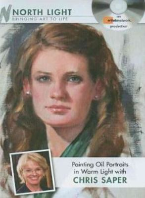 Painting Oil Portraits in Warm Light with Chris Saper 9781440305238