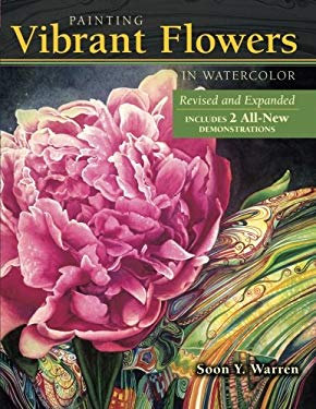Painting Vibrant Flowers in Watercolor Revised and Expanded 9781440336157