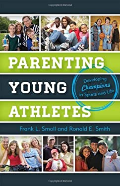 Parenting Young Athletes: Developing Champions in Sports and Life 9781442218208