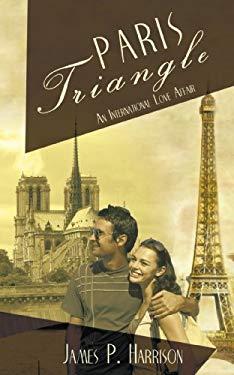 Paris Triangle: An International Love Affair 9781440149597