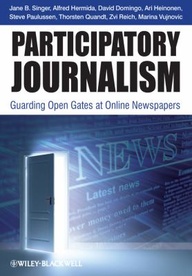 Participatory Journalism: Guarding Open Gates at Online Newspapers 9781444332278