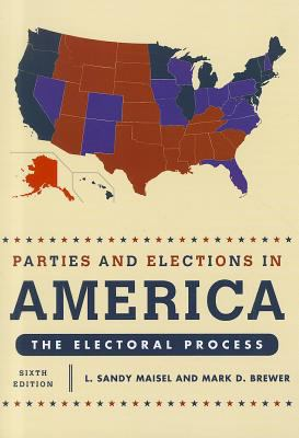 Parties and Elections in America: The Electoral Process 9781442207691