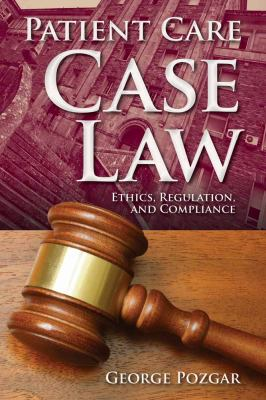 Patient Care Case Law: Ethics, Regulation, and Compliance 9781449604585