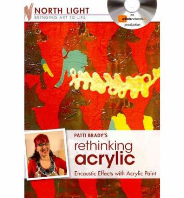 Patti Brady's Rethinking Acrylic - Encaustic Effects with Acrylic Paint 9781440314704