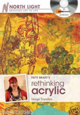 Patti Brady's Rethinking Acrylic - Image Transfers 9781440314711