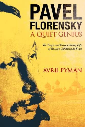 Pavel Florensky: A Quiet Genius: The Tragic and Extraordinary Life of Russia's Unknown Da Vinci 9781441187000