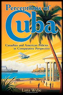 Perceptions of Cuba: Canadian and American Policies in Comparative Perspective 9781442610071
