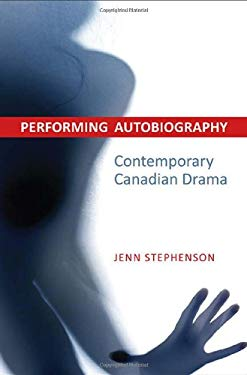 Performing Autobiography: Contemporary Canadian Drama 9781442644465