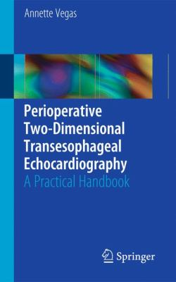 Perioperative Two-Dimensional Transesophageal Echocardiography: A Practical Handbook 9781441999511