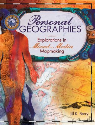 Personal Geographies: Explorations in Mixed-Media Mapmaking 9781440308567