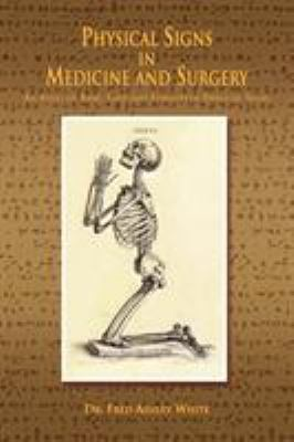 Physical Signs in Medicine & Surgery: An Atlas of Rare, Lost and Forgotten Physical Signs 9781441508287
