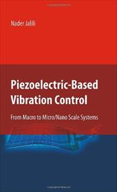 Piezoelectric-Based Vibration Control: From Macro to Micro/Nano Scale Systems 6748262