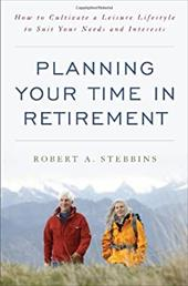 Planning Your Time in Retirement: How to Cultivate a Leisure Lifestyle to Suit Your Needs and Interests 20703776