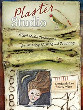 Plaster Studio: Mixed-Media Techniques for Painting, Casting and Carving 9781440308154