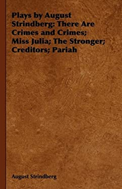 Plays by August Strindberg: There Are Crimes and Crimes; Miss Julia; The Stronger; Creditors; Pariah 9781443739771