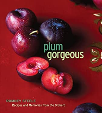 Plum Gorgeous: Recipes and Memories from the Orchard 9781449402402