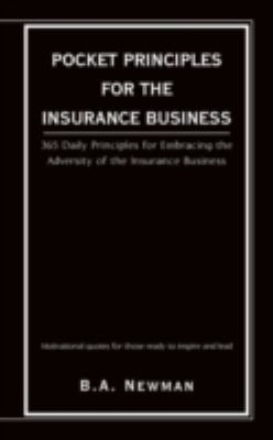 Pocket Principles for the Insurance Business: 365 Daily Principles for Embracing the Adversity of the Insurance Business 9781440105555