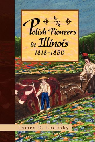 Polish Pioneers in Illinois 1818-1850 9781441550460