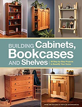 Building Cabinets, Bookcases and Shelves: 29 Step-By-Step Projects to Beautify Your Home 9781440323461