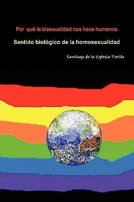 Por Que La Bisexualidad Nos Hace Humanos 9781445272610
