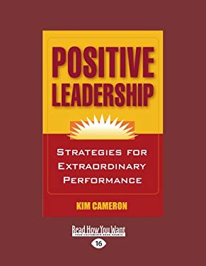 Positive Leadership: Strategies for Extraordinary Performance (Easyread Large Edition)