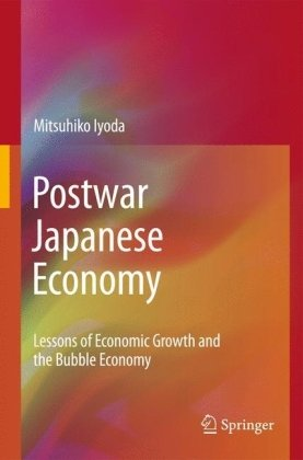 Postwar Japanese Economy: Lessons of Economic Growth and the Bubble Economy 9781441963314