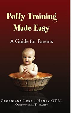 Potty Training Made Easy - A Guide for Parents 9781441589651
