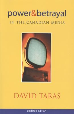Power and Betrayal in the Canadian Media: Updated Edition 9781442600515