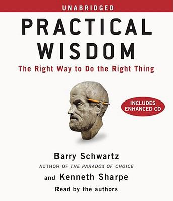 Practical Wisdom: The Right Way to Do the Right Thing 9781442339484