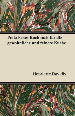 Praktisches Kochbuch Fur Die Gew Hnliche Und Feinere K Che