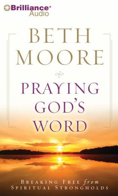 Praying God's Word: Breaking Free from Spiritual Strongholds 9781441824875