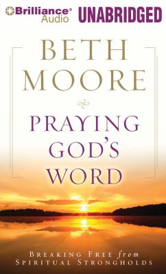 Praying God's Word: Breaking Free from Spiritual Strongholds 9781441825186